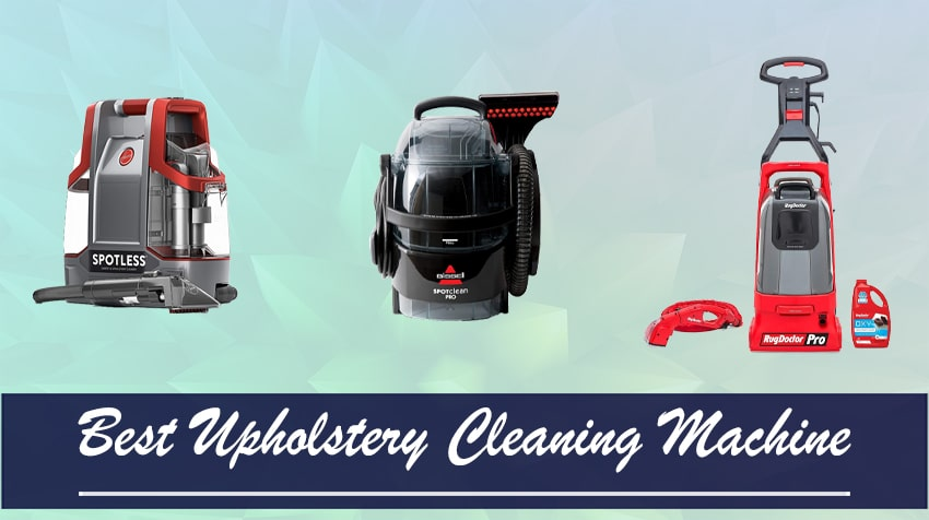 What Is The Best Upholstery Cleaning Machine