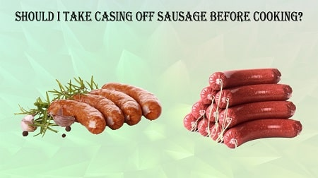 Do You Take The Casing Off Sausage Before Cooking