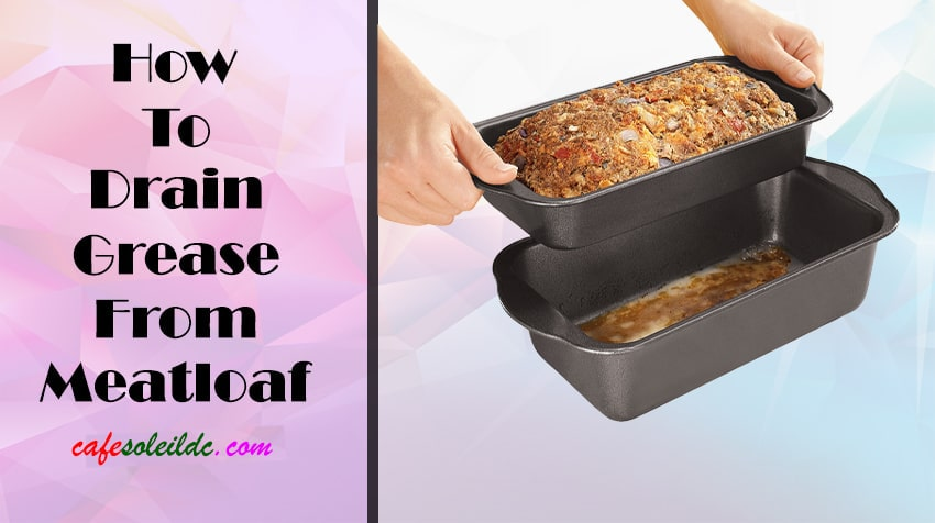 best way to drain grease from meatloaf